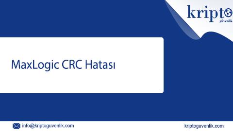 Maxlogic CRC Hatası Nedir?